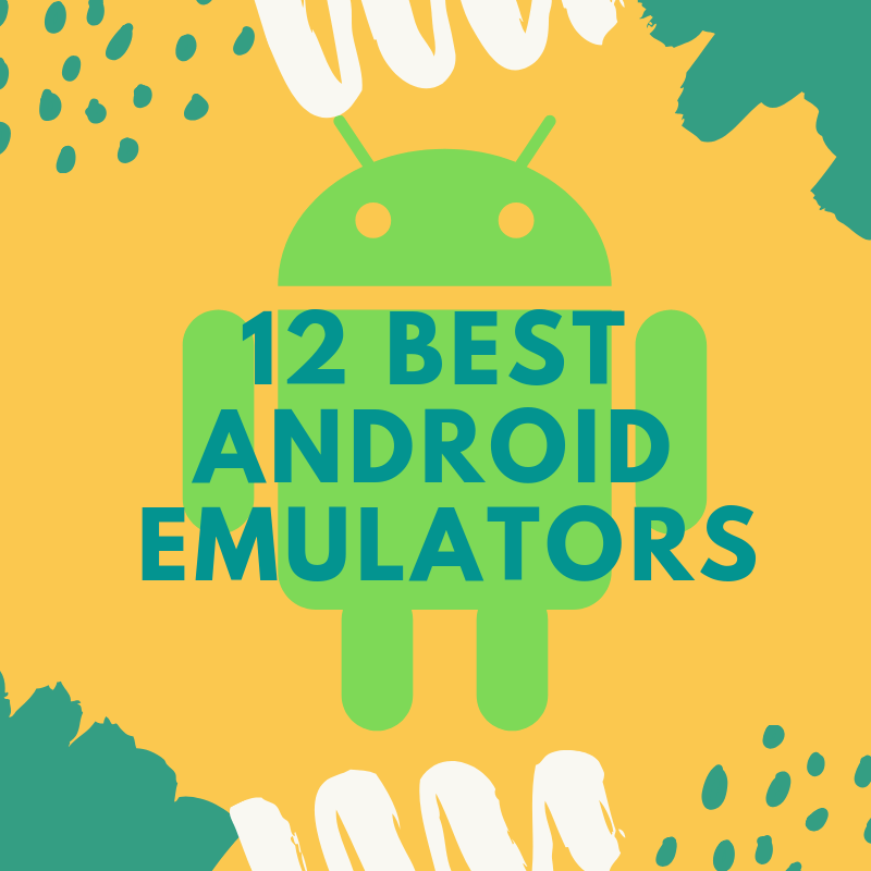 12 Best Android Emulators 2019 : A Comprehensive Guide